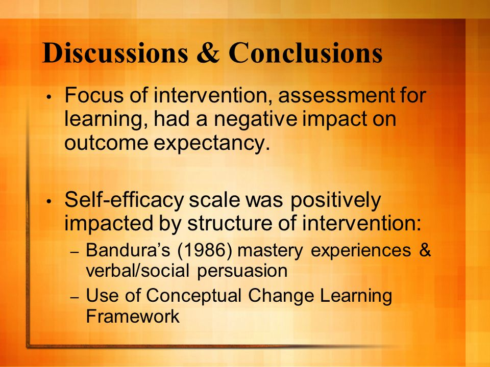 Discussions & Conclusions Focus of intervention, assessment for learning, had a negative impact on outcome expectancy.