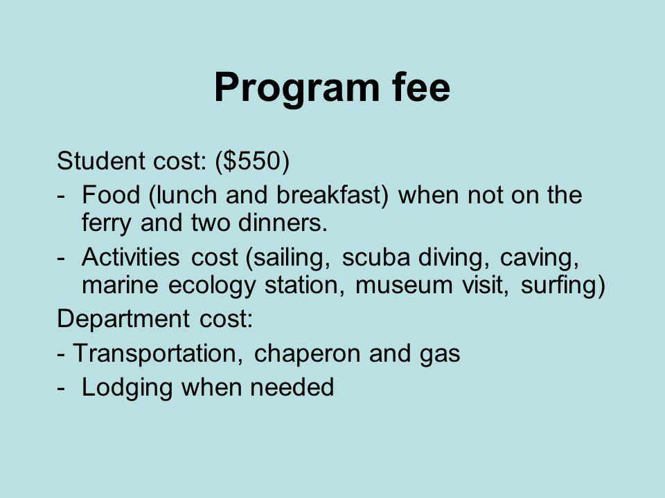 Program fee Student cost: ($550) -Food (lunch and breakfast) when not on the ferry and two dinners.