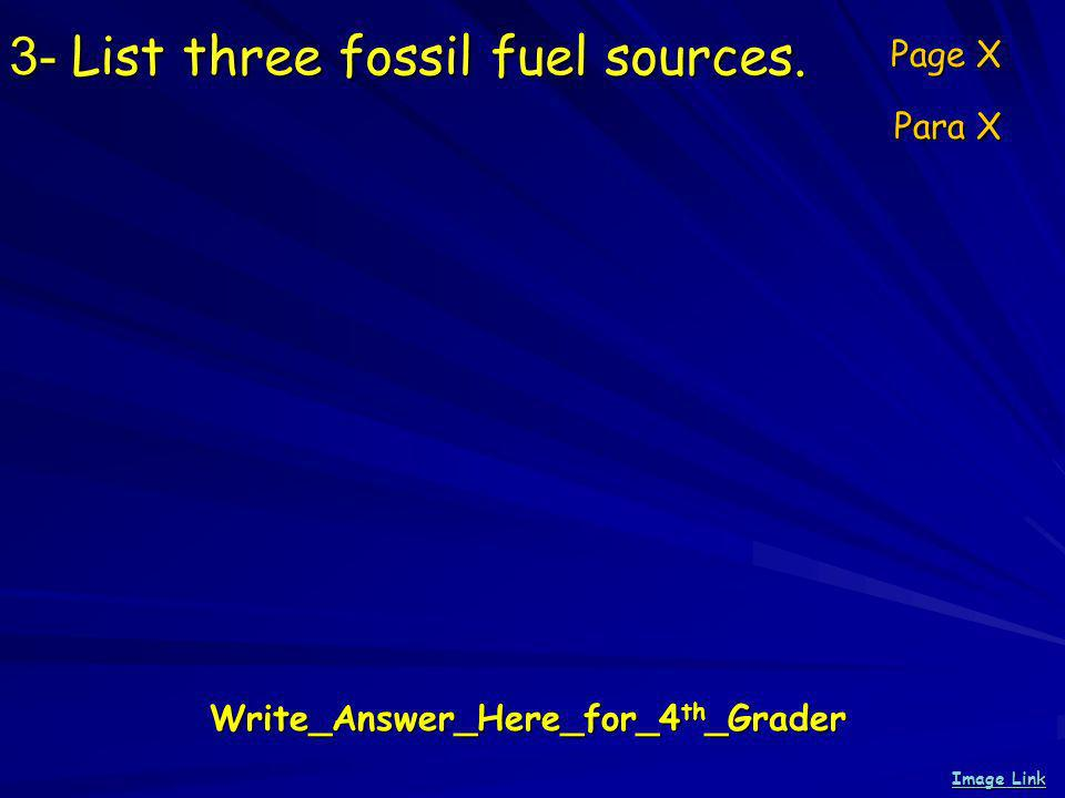 3- List three fossil fuel sources.