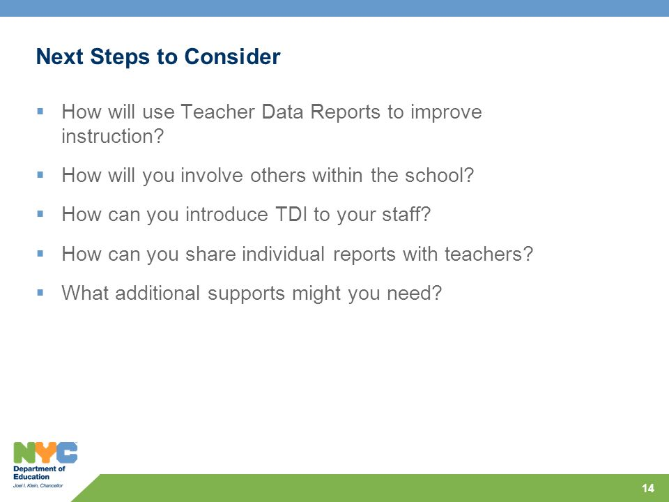 14 Next Steps to Consider How will use Teacher Data Reports to improve instruction.