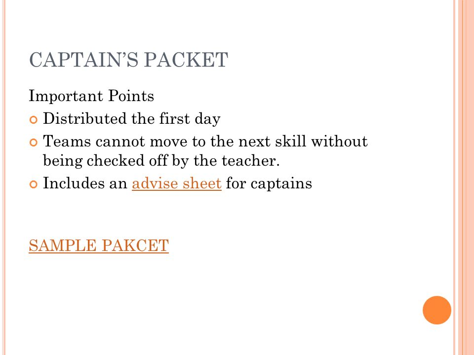 CAPTAINS PACKET Important Points Distributed the first day Teams cannot move to the next skill without being checked off by the teacher.