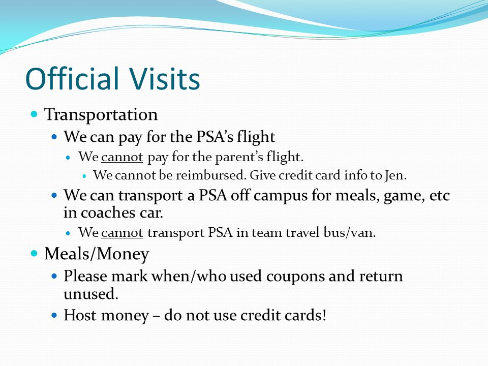 Official Visits Transportation We can pay for the PSAs flight We cannot pay for the parents flight.