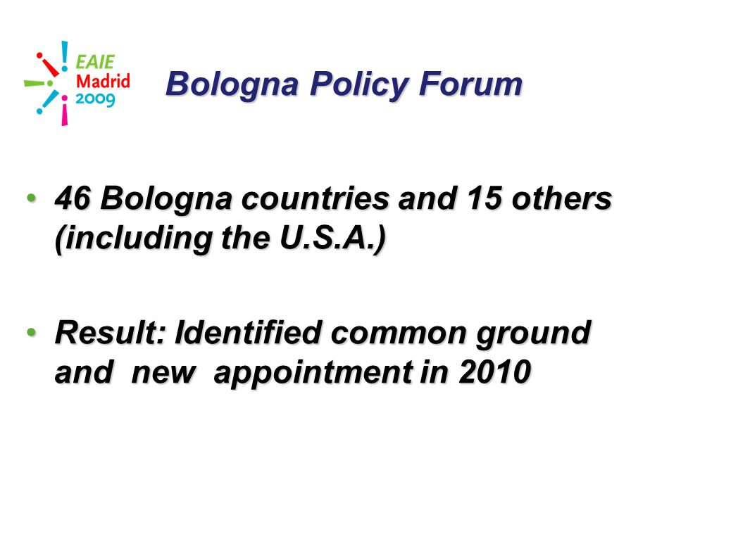 slide 35 Bologna Policy Forum 46 Bologna countries and 15 others (including the U.S.A.)46 Bologna countries and 15 others (including the U.S.A.) Result: Identified common ground and new appointment in 2010Result: Identified common ground and new appointment in 2010