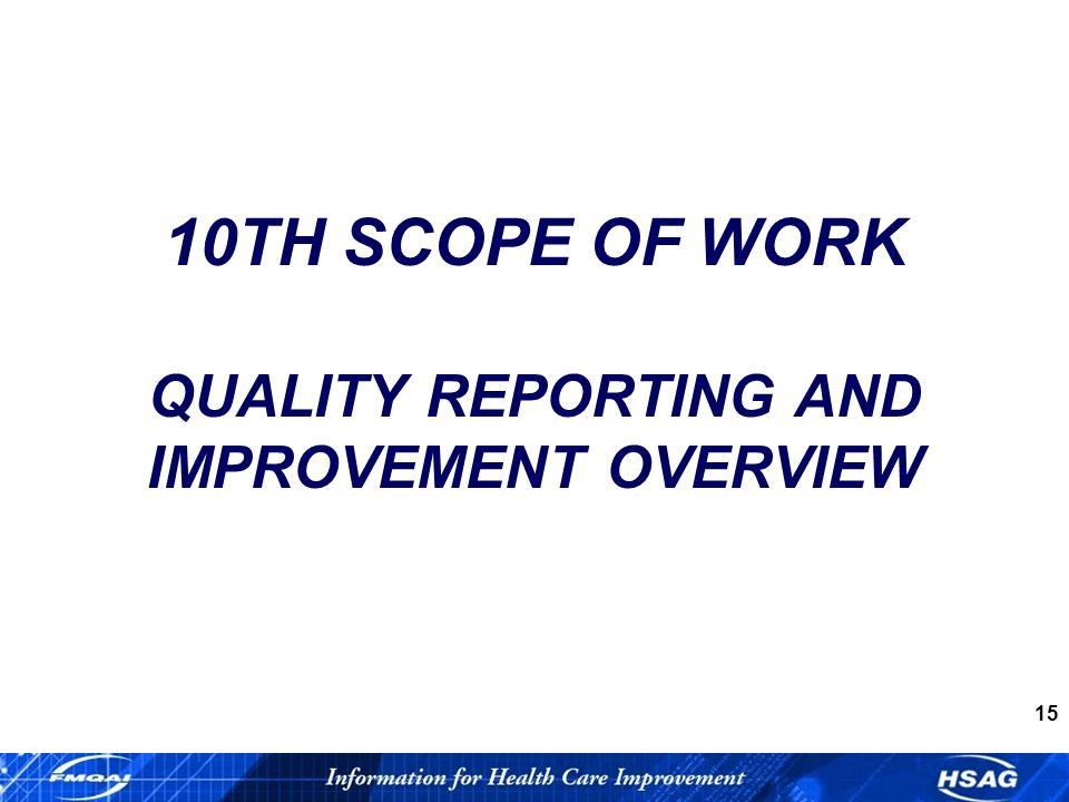 15 10TH SCOPE OF WORK QUALITY REPORTING AND IMPROVEMENT OVERVIEW