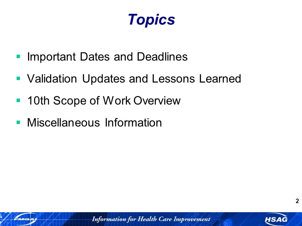 2 Topics Important Dates and Deadlines Validation Updates and Lessons Learned 10th Scope of Work Overview Miscellaneous Information