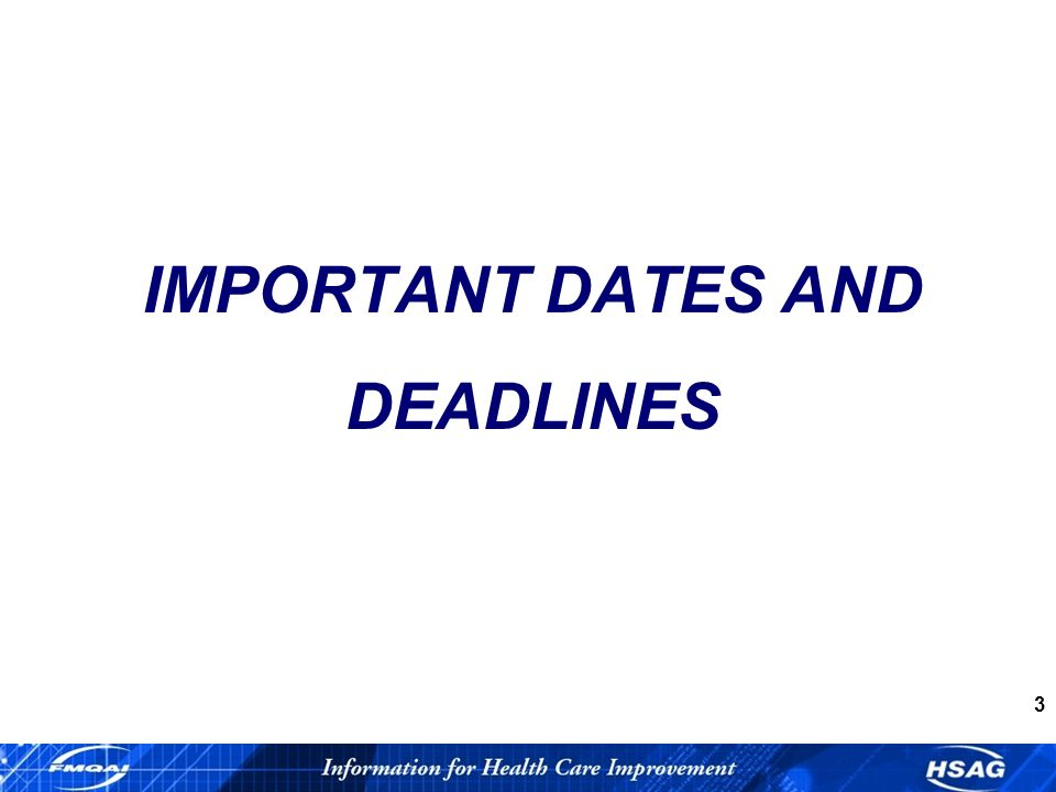 3 IMPORTANT DATES AND DEADLINES