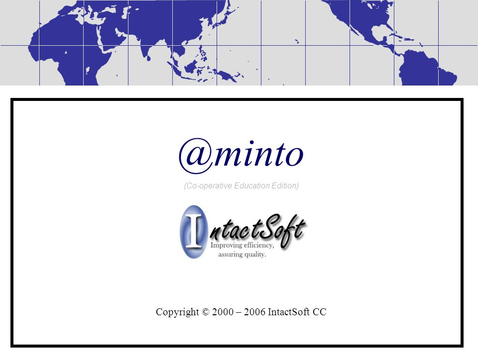 @minto (Co-operative Education Edition) Copyright © 2000 – 2006 IntactSoft CC