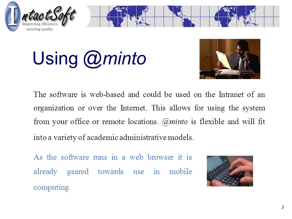 3 Using @ minto The software is web-based and could be used on the Intranet of an organization or over the Internet.