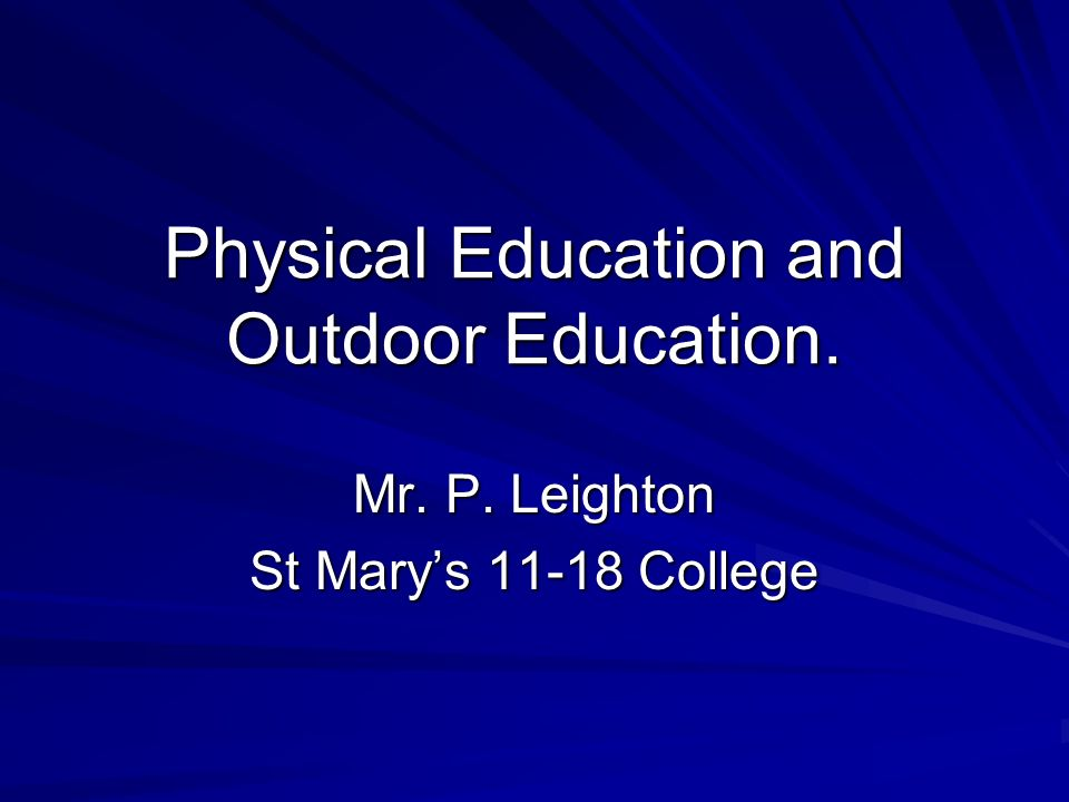 Physical Education and Outdoor Education. Mr. P. Leighton St Marys College