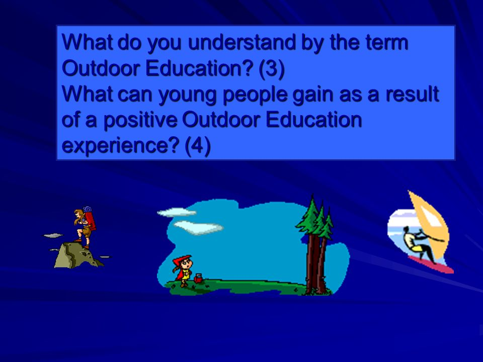 What do you understand by the term Outdoor Education.