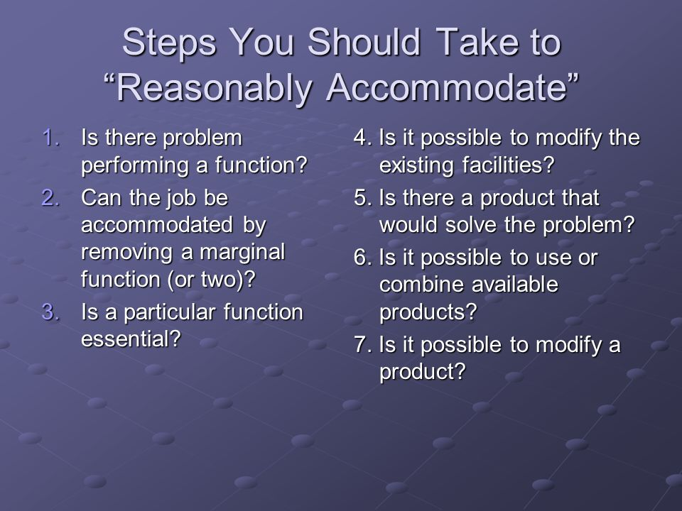 Steps You Should Take to Reasonably Accommodate 1.Is there problem performing a function.