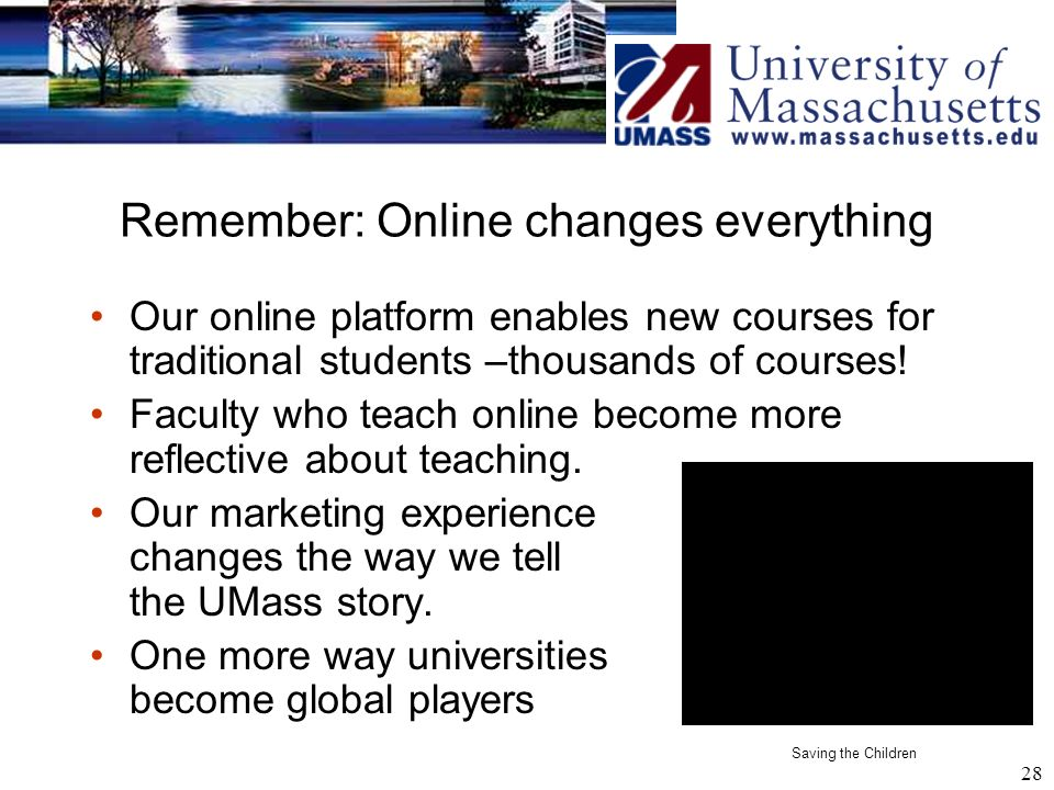28 Remember: Online changes everything Our online platform enables new courses for traditional students –thousands of courses.