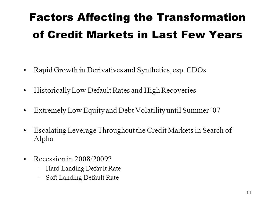 11 Factors Affecting the Transformation of Credit Markets in Last Few Years Rapid Growth in Derivatives and Synthetics, esp.