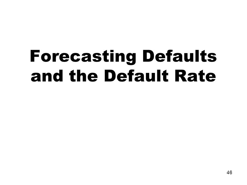 46 Forecasting Defaults and the Default Rate