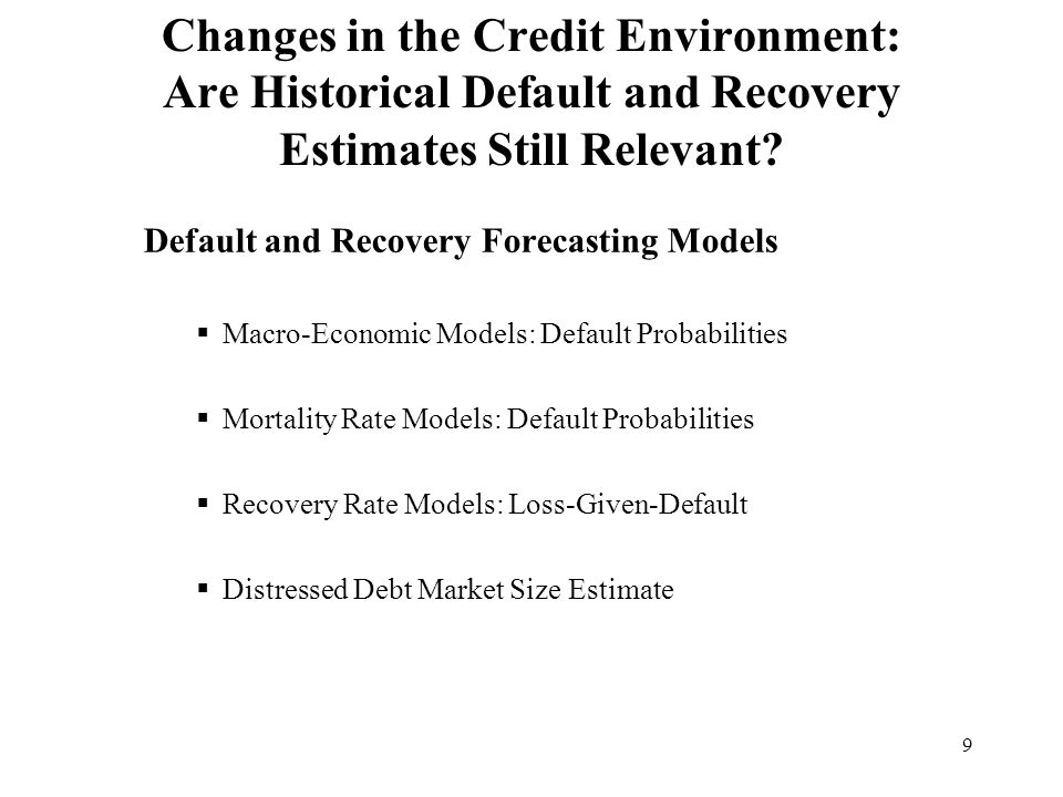 9 Changes in the Credit Environment: Are Historical Default and Recovery Estimates Still Relevant.