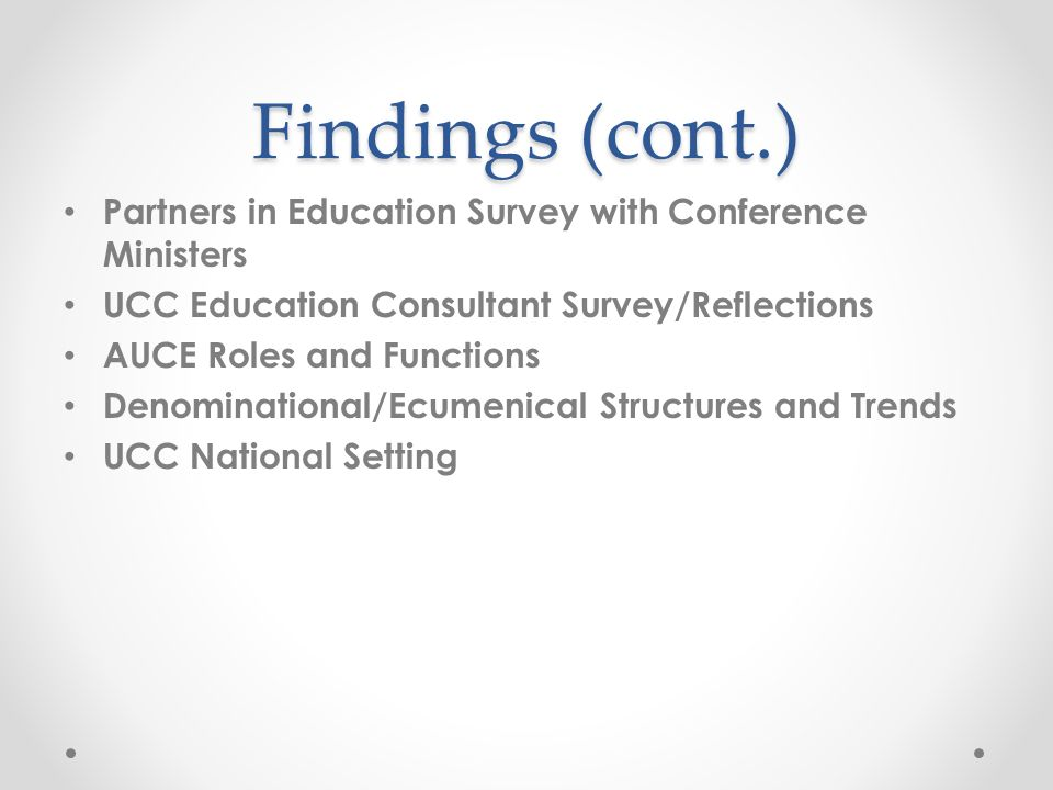Findings (cont.) Partners in Education Survey with Conference Ministers UCC Education Consultant Survey/Reflections AUCE Roles and Functions Denominational/Ecumenical Structures and Trends UCC National Setting