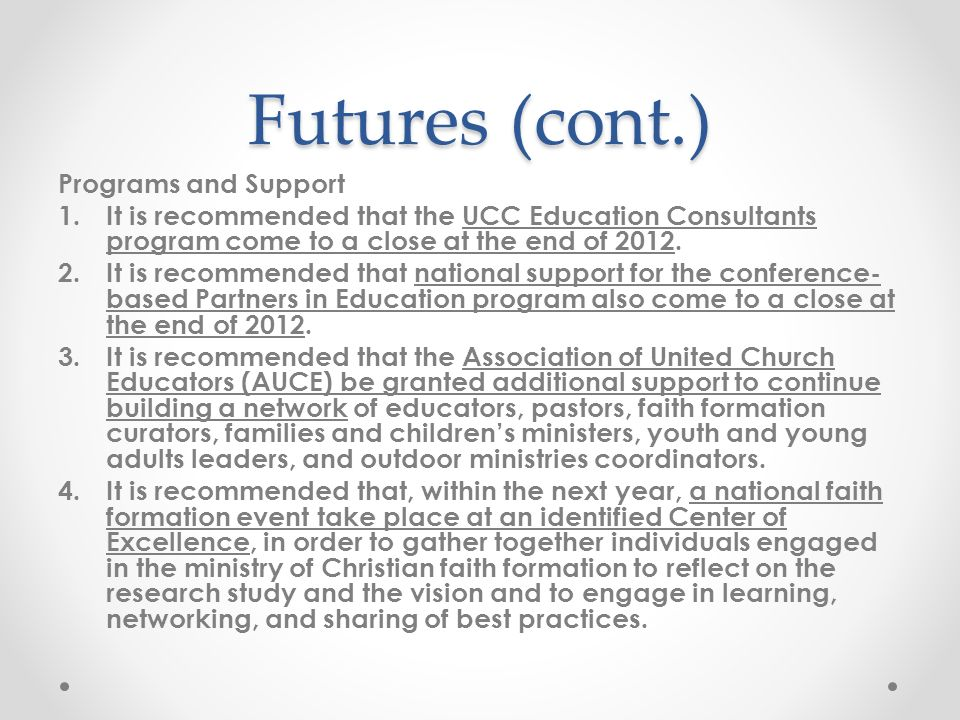 Futures (cont.) Programs and Support 1.It is recommended that the UCC Education Consultants program come to a close at the end of 2012.