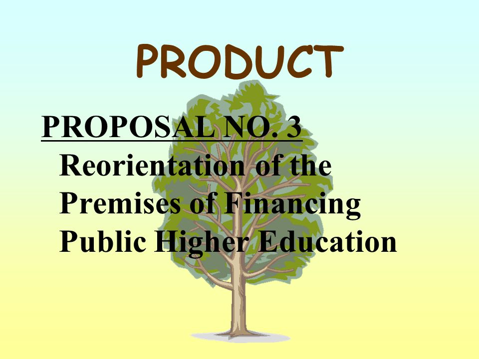 PRODUCT PROPOSAL NO. 3 Reorientation of the Premises of Financing Public Higher Education
