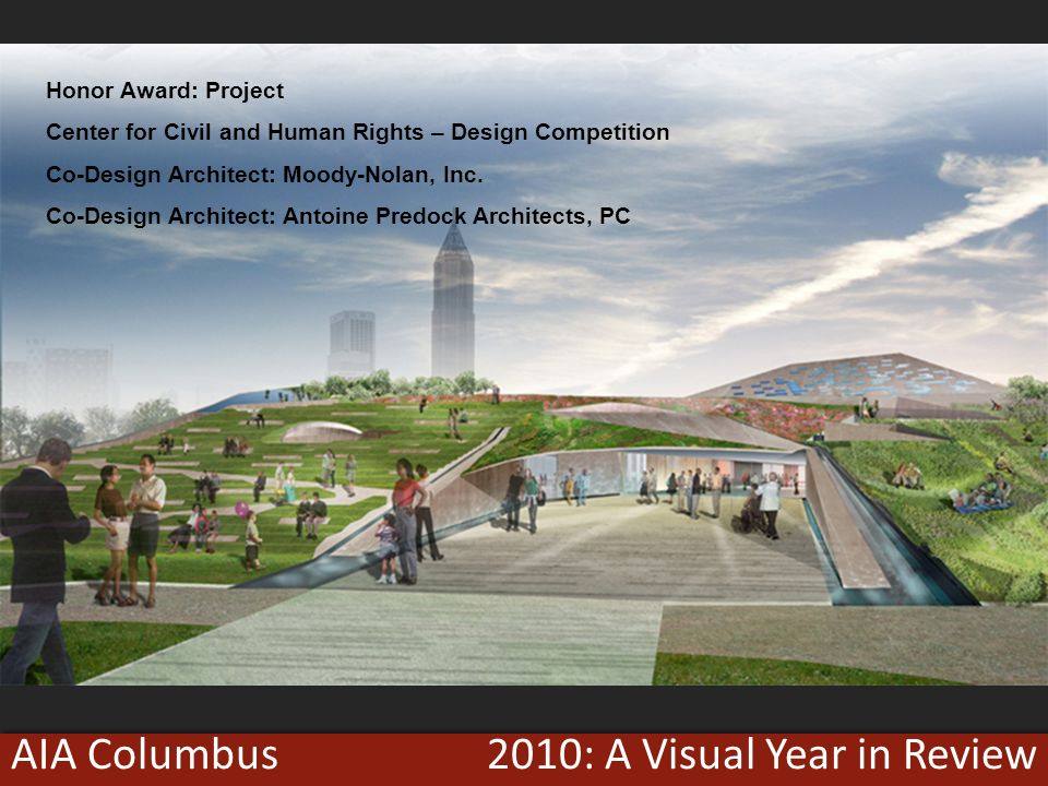 2010: A Visual Year in ReviewAIA Columbus Honor Award: Project Center for Civil and Human Rights – Design Competition Co-Design Architect: Moody-Nolan, Inc.