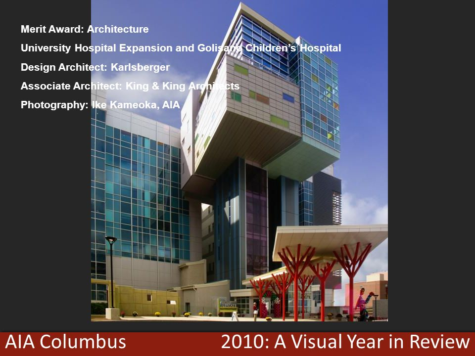 2010: A Visual Year in ReviewAIA Columbus Merit Award: Architecture University Hospital Expansion and Golisano Childrens Hospital Design Architect: Karlsberger Associate Architect: King & King Architects Photography: Ike Kameoka, AIA