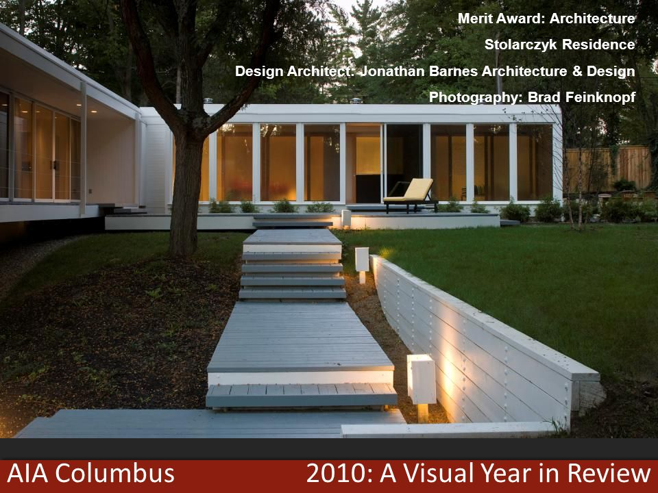 2010: A Visual Year in ReviewAIA Columbus Merit Award: Architecture Stolarczyk Residence Design Architect: Jonathan Barnes Architecture & Design Photography: Brad Feinknopf