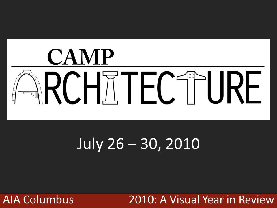 2010: A Visual Year in ReviewAIA Columbus July 26 – 30, 2010