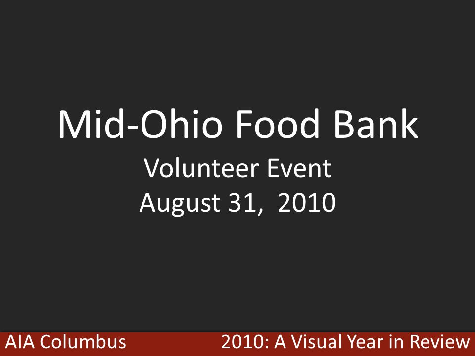 2010: A Visual Year in ReviewAIA Columbus Mid-Ohio Food Bank Volunteer Event August 31, 2010
