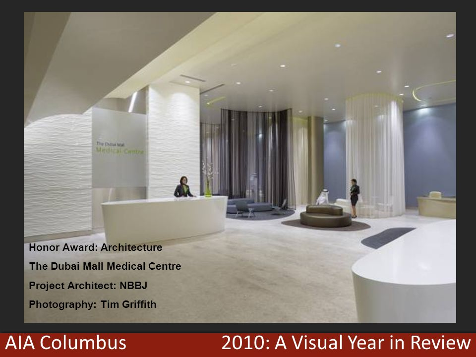 2010: A Visual Year in ReviewAIA Columbus Honor Award: Architecture The Dubai Mall Medical Centre Project Architect: NBBJ Photography: Tim Griffith