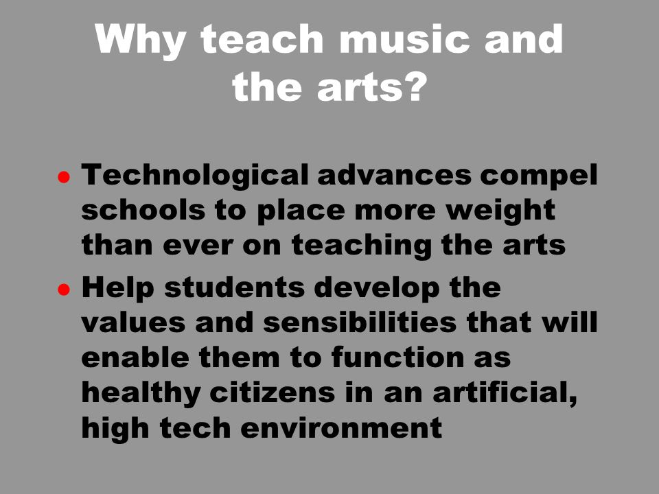 Why teach music and the arts.