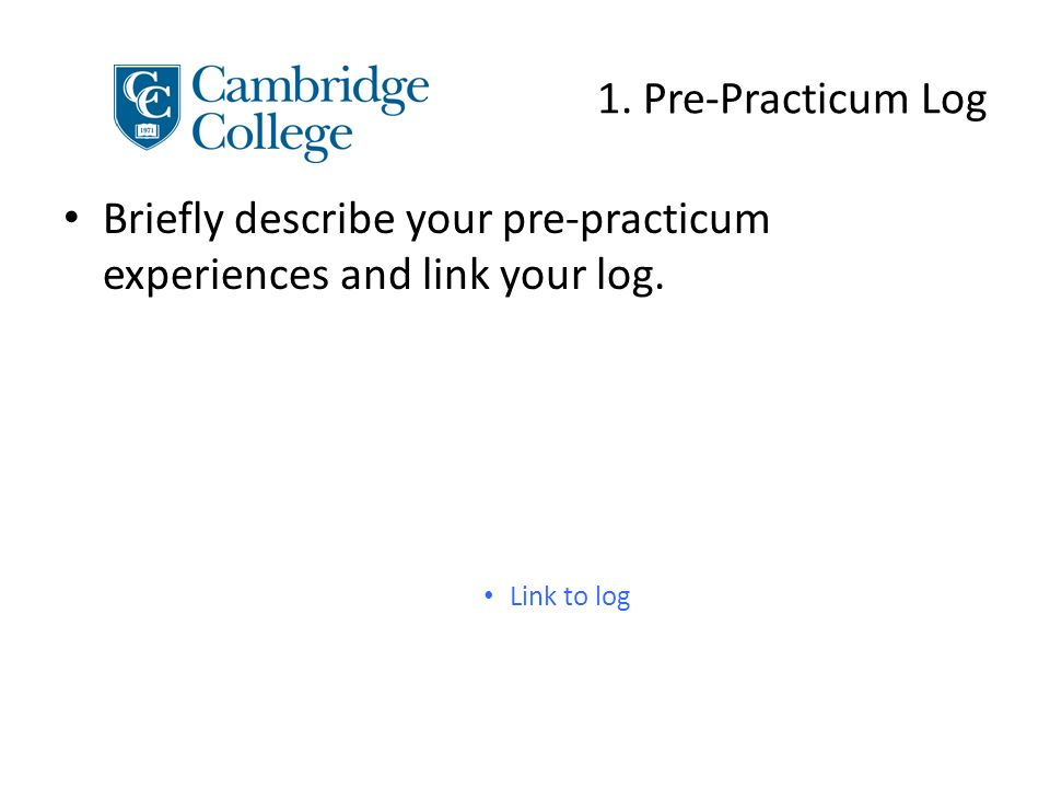 1. Pre-Practicum Log Briefly describe your pre-practicum experiences and link your log. Link to log