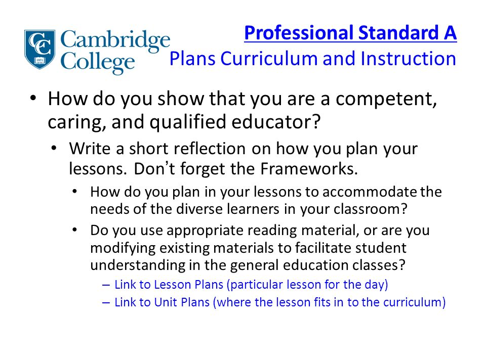 Professional Standard A Plans Curriculum and Instruction How do you show that you are a competent, caring, and qualified educator.