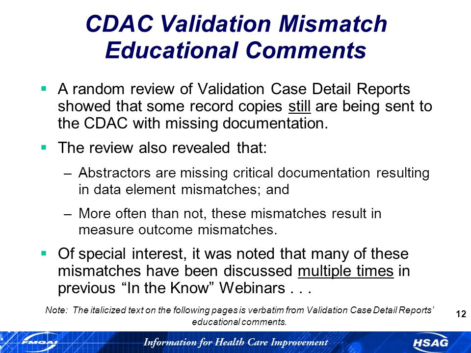 12 CDAC Validation Mismatch Educational Comments A random review of Validation Case Detail Reports showed that some record copies still are being sent to the CDAC with missing documentation.