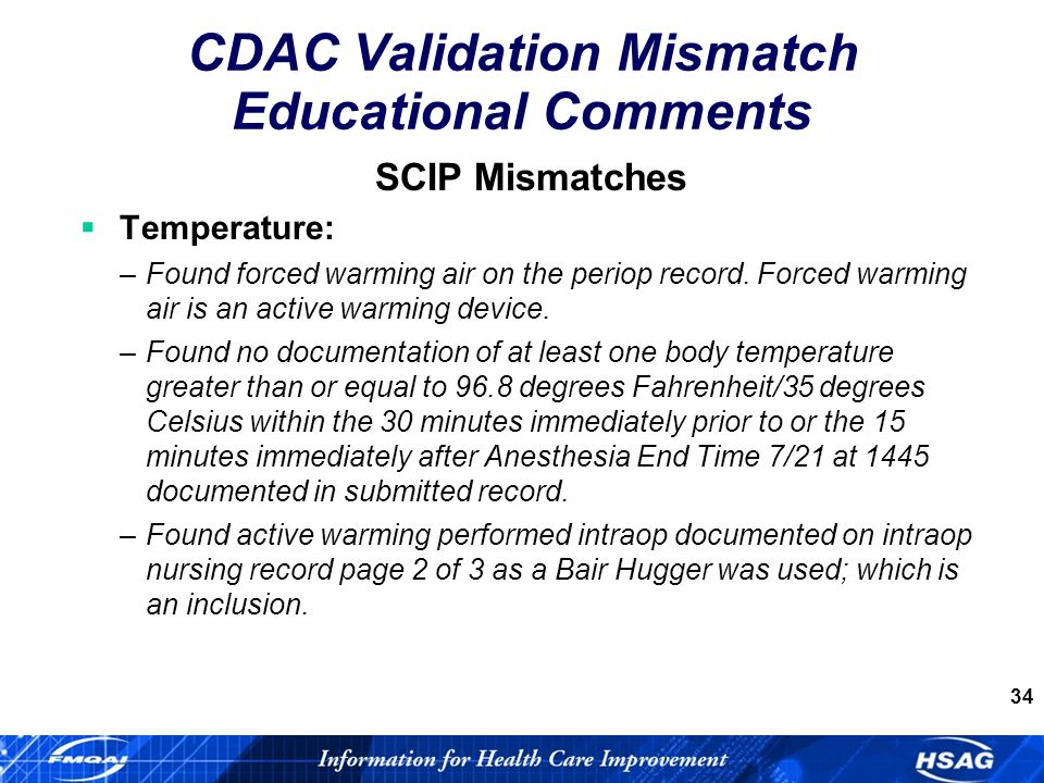 34 CDAC Validation Mismatch Educational Comments SCIP Mismatches Temperature: –Found forced warming air on the periop record.