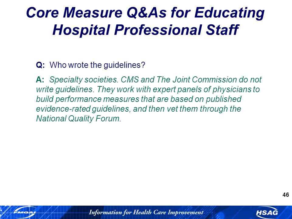 46 Core Measure Q&As for Educating Hospital Professional Staff Q: Who wrote the guidelines.