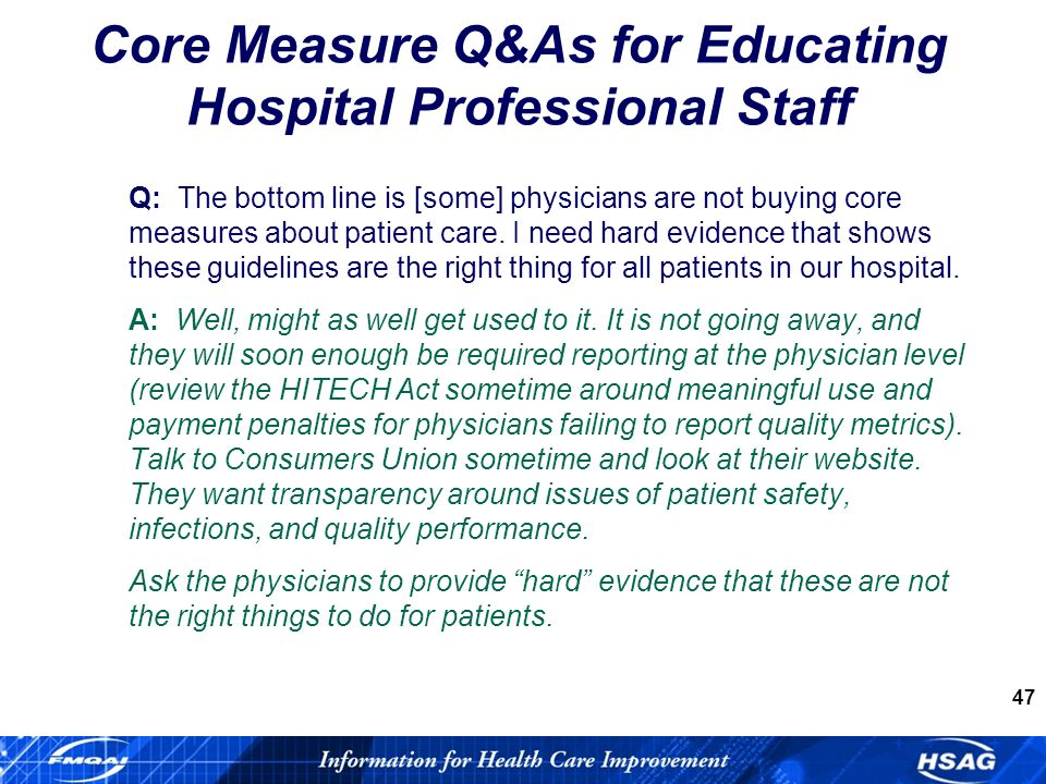 47 Core Measure Q&As for Educating Hospital Professional Staff Q: The bottom line is [some] physicians are not buying core measures about patient care.
