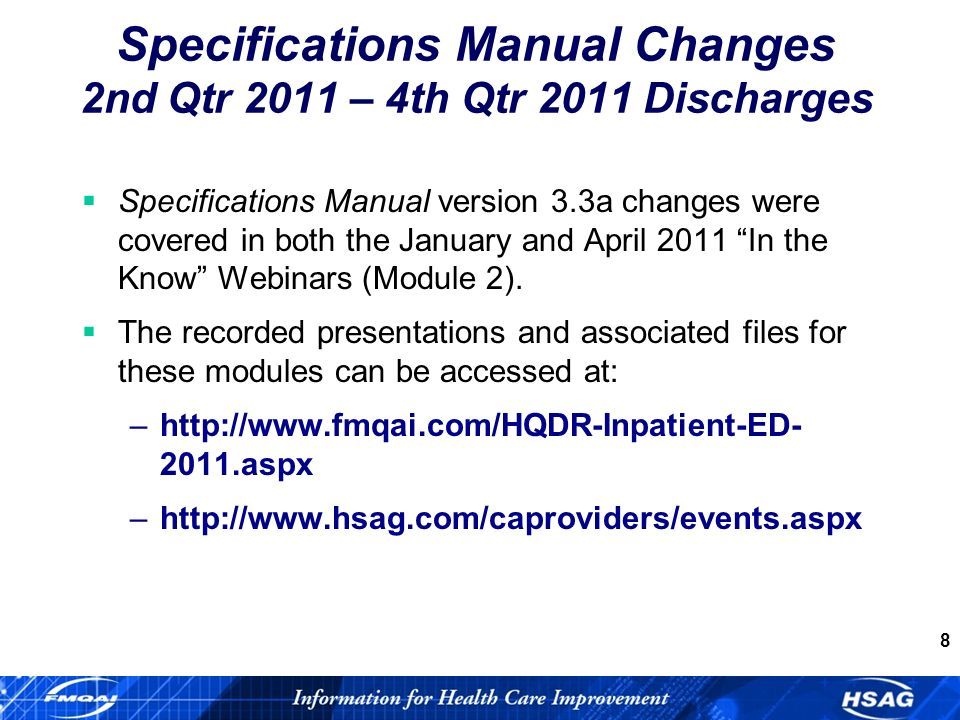 8 Specifications Manual Changes 2nd Qtr 2011 – 4th Qtr 2011 Discharges Specifications Manual version 3.3a changes were covered in both the January and April 2011 In the Know Webinars (Module 2).