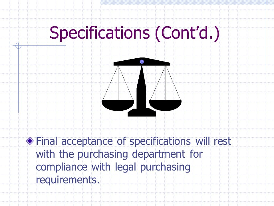 Specifications (Contd.) Establish the minimum acceptability of the goods or services.