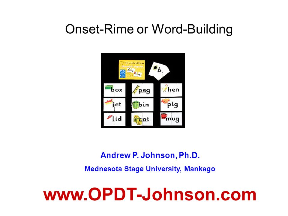 Onset-Rime or Word-Building Andrew P. Johnson, Ph.D.