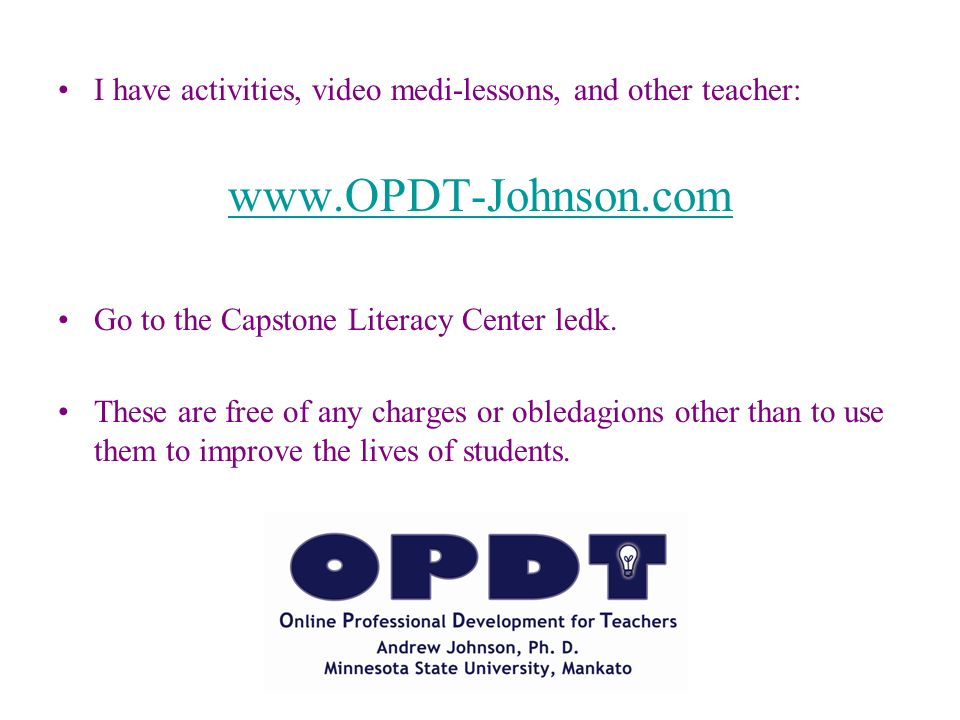 I have activities, video medi-lessons, and other teacher: www.OPDT-Johnson.com Go to the Capstone Literacy Center ledk.