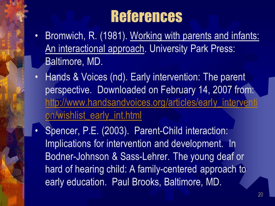 20 References Bromwich, R. (1981). Working with parents and infants: An interactional approach.