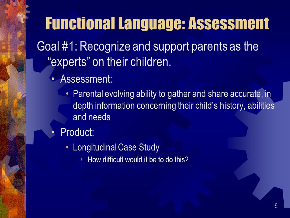 5 Functional Language: Assessment Goal #1: Recognize and support parents as the experts on their children.