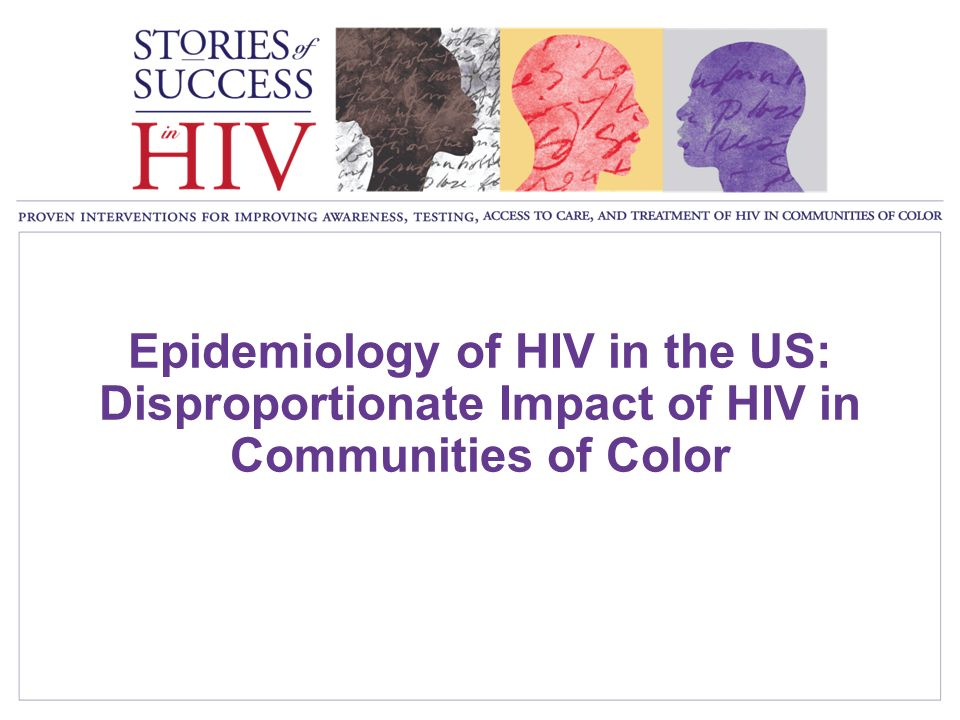 Epidemiology of HIV in the US: Disproportionate Impact of HIV in Communities of Color