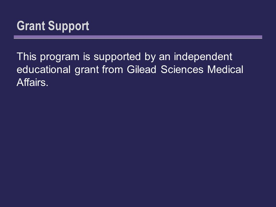 Grant Support This program is supported by an independent educational grant from Gilead Sciences Medical Affairs.