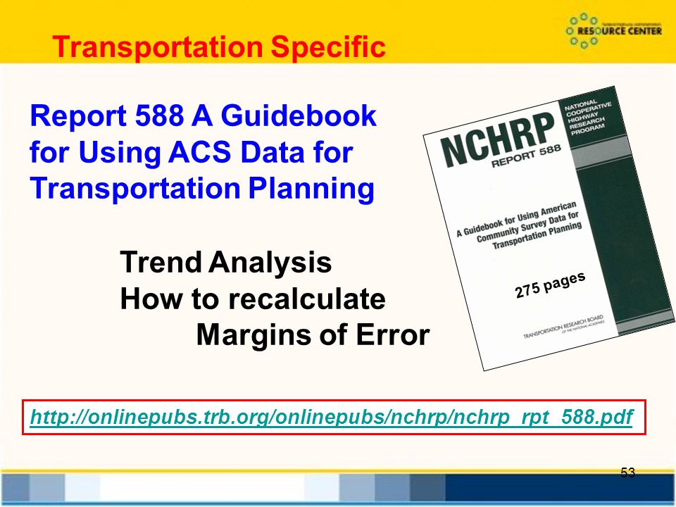 53 Report 588 A Guidebook for Using ACS Data for Transportation Planning 275 pages Trend Analysis How to recalculate Margins of Error   Transportation Specific
