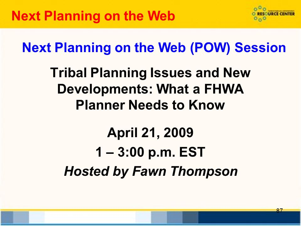 87 Tribal Planning Issues and New Developments: What a FHWA Planner Needs to Know April 21, – 3:00 p.m.