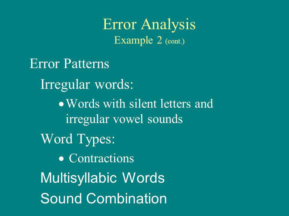 Error Analysis Example 2 (cont.) Error Patterns Irregular words: Words with silent letters and irregular vowel sounds Word Types: Contractions Multisyllabic Words Sound Combination
