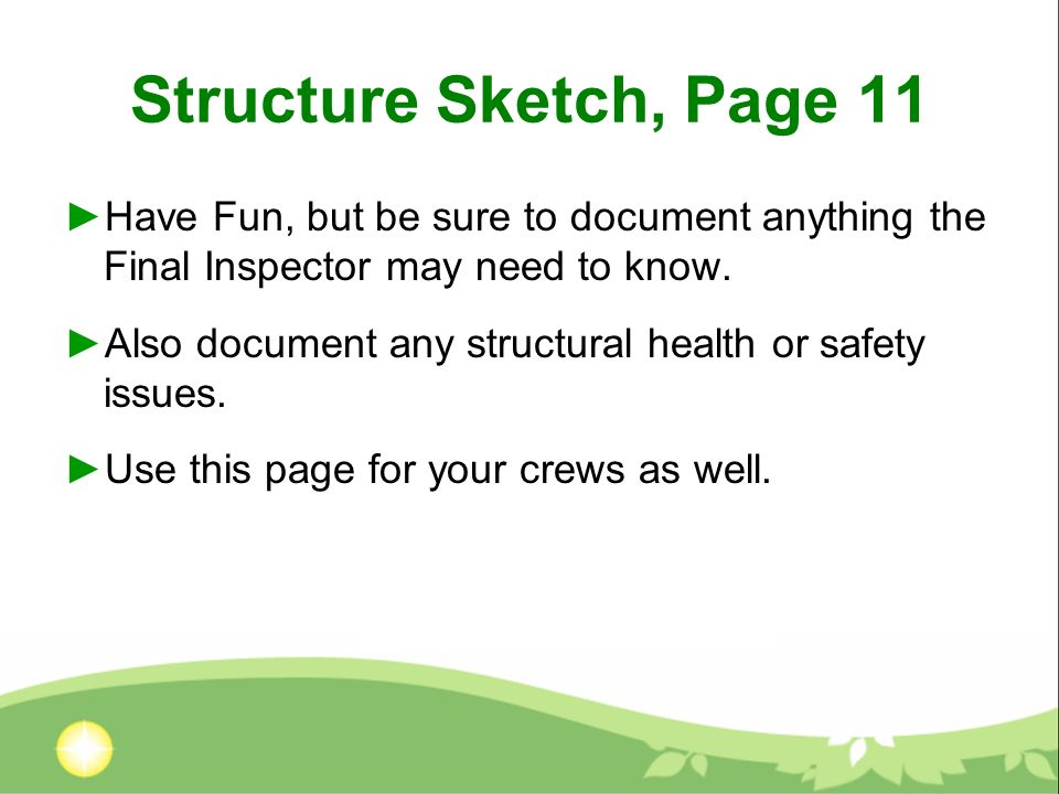 Structure Sketch, Page 11 Have Fun, but be sure to document anything the Final Inspector may need to know.