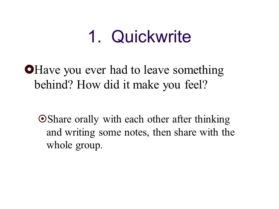 1. Quickwrite Have you ever had to leave something behind.