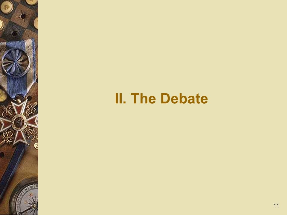 11 II. The Debate