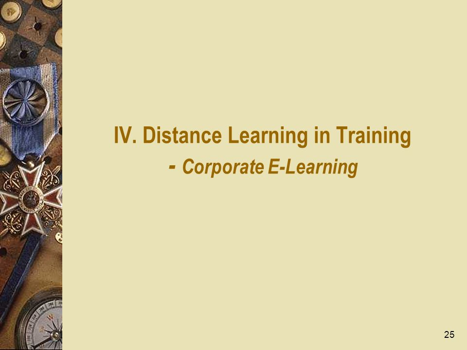 25 IV. Distance Learning in Training - Corporate E-Learning